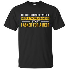 Save 20% at 0sTees with the code: HMULA01FX5S1.   Check it out: http://www.0stees.com/products/the-difference-between-a-beer-your-opinion-is-that-i-asked-for-a-beer-shirt-hoodie-tank?utm_campaign=social_autopilot&utm_source=pin&utm_medium=pin