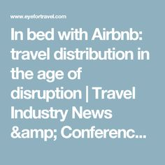 In bed with Airbnb: travel distribution in the age of disruption | Travel Industry News & Conferences - EyeforTravel