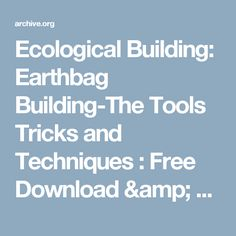 Ecological Building: Earthbag Building-The Tools Tricks and Techniques