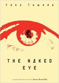 The naked eye / Yoko Tawada ; translated from the German by Susan Bernofsky - New York : New Directions Book, cop. 2009