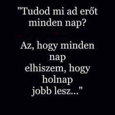 (2) Szép Idézetek Gondolatok Eredeti Wise Quotes, Words Quotes, Motivational Quotes, Funny Quotes, Inspirational Quotes, Sayings, Dont Break My Heart, Sad Stories, In My Feelings