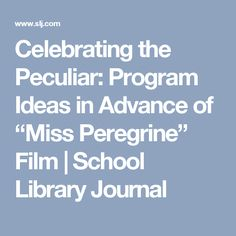 """Celebrating the Peculiar: Program Ideas in Advance of """"Miss Peregrine"""" Film 
