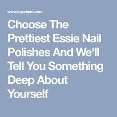 Choose The Prettiest Essie Nail Polishes And We ll Tell You you re a b6701765246