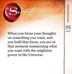 When you focus your thoughts on something you want, and you hold that focus, you are in that moment summoning what you want with the mightiest power in the Universe. Practice your focus everyday and manifest more with The Secret Daily Teachings App http://apple.co/1Nt4Ou0