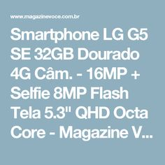 "Smartphone LG G5 SE 32GB Dourado 4G Câm. - 16MP + Selfie 8MP Flash Tela 5.3"" QHD Octa Core - Magazine Vrshop"
