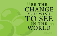 be the change you want to see in the world quote - Google Search