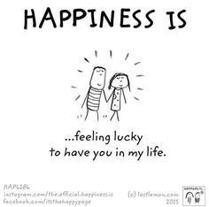 Happiness is.feeling lucky to have you in my life. Crazy Quotes, Happy Quotes, Love Quotes, Inspirational Quotes, Happy Moments, Happy Thoughts, Make Me Happy, Are You Happy, Marvel Quotes