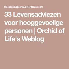 33 Levensadviezen voor hooggevoelige personen | Orchid of Life's Weblog