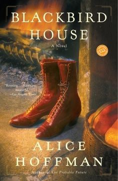 New 1/11/13. Blackbird House by Alice Hoffman. An evocative work that traces the lives of the various occupants of an old Massachusetts house over a span of two hundred years.