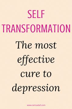 How can entirely transforming yourself help you free yourself from all depression? All You Need Is, Meant To Be, Common Factors, Self Actualization, Depression Help, My Values, Motivate Yourself, Unity, The Cure