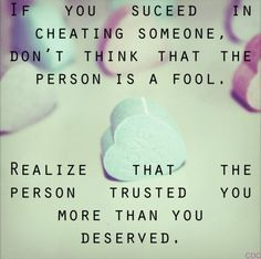 If you succeed in cheating or lying to someone, don't think that the person is a fool. Realize that the person trusted you more than you deserved.