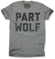 Part Wolf triblend T-shirt. Human, but when you're hungry it's like you're some sort of wild animal or something. Ultra soft heather grey tri-blend. 50% polyest