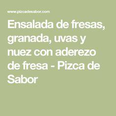 Ensalada de fresas, granada, uvas y nuez con aderezo de fresa - Pizca de Sabor