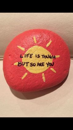 Life is tough but so are you. Painted rock