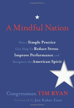 A Mindful Nation: How a Simple Practice Can Help Us Reduce Stress, Improve Performance, and Recapture the American Spirit: by Tim Ryan #Books #Mindfulness #Stress