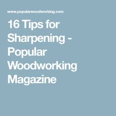 16 Tips for Sharpening - Popular Woodworking Magazine