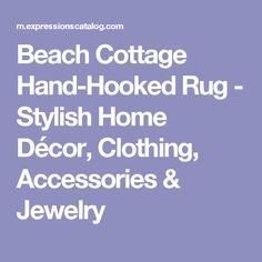 Beach Cottage Hand-Hooked Rug - Stylish Home Décor, Clothing, Accessories & Jewelry