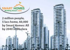 2 million People, 5 Lacs Home, 60,000 by Smart Homes: All by 2040 in Dholera