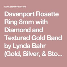 Davenport Rosette Ring with Diamond and Textured Gold Band by Lynda Bahr (Gold, Silver, & Stone Ring) Jewelry Sites, Bachelor Of Fine Arts, London Art, Patterns In Nature, Gold Texture, Gold Bands, Rosettes, Stone, Ring
