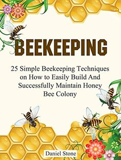 Beekeeping: 25 Simple Beekeeping Techniques On How to Easily Build And Succesfully Maintain Honey Bee Colony ebook by Daniel Stone - Rakuten Kobo Daniel Stone, Backyard Beekeeping, Beekeeping Books, Bee Book, Beekeeping For Beginners, Buzz Bee, I Love Bees, Bee Farm, Garden Animals