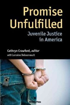 Promise unfulfilled : juvenile justice in America - brings together 13 contributions from advocates, academics, and policy experts in order to delineate the current problems found in the US juvenile justice system and recommendations for reform.