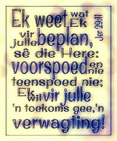 Jer 29:11 **By__[↳₥¢↰]#Emsie** Scripture Verses, Bible Scriptures, Wisdom Quotes, Bible Quotes, Jer 29 11, Uplifting Christian Quotes, Lekker Dag, Afrikaanse Quotes, Bible Truth