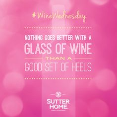 Pair your favorite glass of Sutter Home with a great pair of heels for a perfect #WineWednesday night.