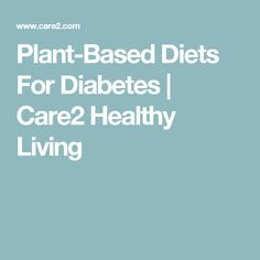 Plant-Based Diets For Diabetes   Care2 Healthy Living