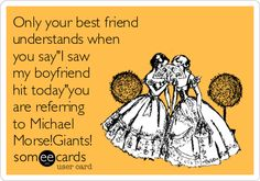 "Only your best friend understands when you say""I saw my boyfriend hit today""you are referring to Michael Morse!Giants!"