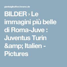 BILDER  › Le immagini più belle di Roma-Juve : Juventus Turin & Italien - Pictures