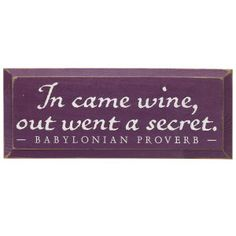 So True... but you have to admit that with wine you ALWAY'S tell the truth :-) V15601 - Gifts, Clothing, Jewelry, Home Decor and Home Furnishings as Featured in Popular Catalogs | Catalog Favorites