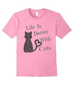 e19ca71a Life is so much better with cats! So your love with this adorable T-shirt.