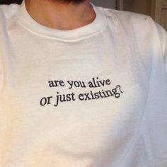 Are You Alive Or Just Existing? T-Shirt - Inspirational T Shirts - Ideas of Inspirational T Shirts - Are You Alive Or Just Existing? T-Shirt T-shirt Broderie, T Shirt Custom, Donia, Outfits Damen, Look Cool, Aesthetic Clothes, Aesthetic T Shirts, Diy Clothes, Teens Clothes