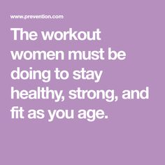 The workout women must be doing to stay healthy, strong, and fit as you age.