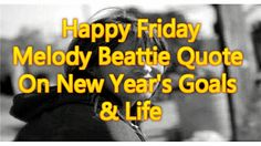 Happy Friday | Melody Beattie Quote On New Year's Goals And Life #MelodyBeattie #love #peace #FAV #life #gratitude #selflove #lifecoach #Happy #HappyNewYear #NewYear #NYE #NewYearsEve #NewYear #Happy2016 #Happy2015 #Life #Dreams #hippievsjock #HappyFriday #TGIF #holiday #GoodMorning #FF #Friday #weekend #win #quote #quotes #quoteoftheday #wisdom #wordstoliveby #makemiraclesin40days
