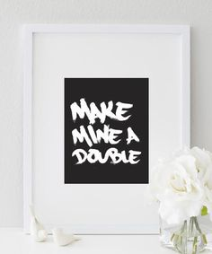 Make Mine A Double (Black&White) Print  | wall prints | art prints | wall prints art | art prints for walls | wall prints design | art prints for home | wall prints quotes | art prints quotes | wall prints ideas | art prints wall | wall prints decor | art & prints | modern wall prints | modern art prints