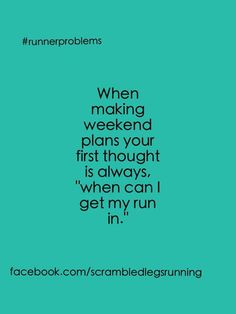 """Runner Problems: When making weekend plans your first thought is always, """"when can I get my run in? Fitness Motivation, Running Motivation, Fitness Quotes, Motivation Quotes, Running Humor, Running Quotes, Running Workouts, I Love To Run, Just Run"""