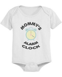 Mommy's Alarm Clock Baby Bodysuit - Pre-Shrunk Cotton Snap-On Style Baby Onesuit from 365 Printing Inc. Saved to adorable baby stuff.
