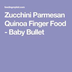 Zucchini Parmesan Quinoa Finger Food - Baby Bullet