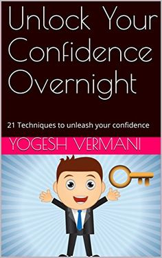 Unlock Your Confidence Overnight: 21 Techniques to unleash your confidence, http://www.amazon.com/gp/product/B076KT3V9R/ref=cm_sw_r_pi_eb_2CW-zbTGTCABW