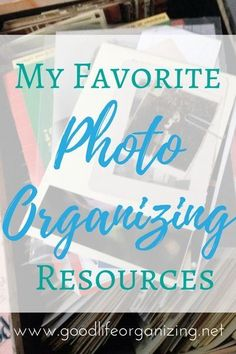 My favorite Photo Organizing Tools & Resources from GoodLifeOrganizing.net