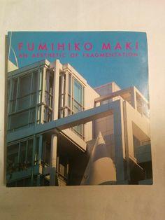 Fumihiko Maki, An Aesthetic in Fragmentation