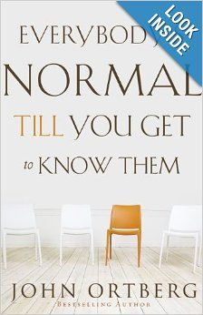 Everybody's Normal Till You Get to Know Them: John Ortberg: 9780310340485: Amazon.com: Books