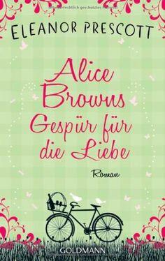 Alice Browns Gespür für die Liebe: Roman von Eleanor Prescott http://www.amazon.de/dp/3442479185/ref=cm_sw_r_pi_dp_gK3.tb1A95YG9
