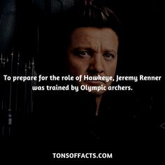 To prepare for the role of Hawkeye, Jeremy Renner was trained by Olympic archers.