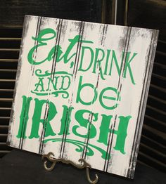 EAT DRINK and be IRISH Sign/St. Patrick's by TheGingerbreadShoppe, $19.95