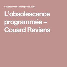L'obsolescence programmée – Couard Reviens