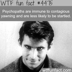 Psychopaths facts - WTF fun facts I'm now suspicious of all my guy friends. Lol