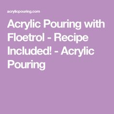 Acrylic Pouring with Floetrol - Recipe Included! - Acrylic Pouring