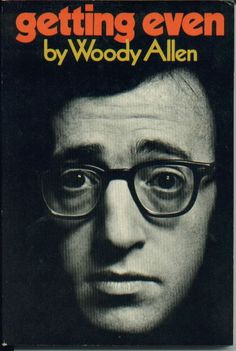 Getting Even by Woody Allen---i like this image for this funny book!  When I was MUCH younger, I used to dream that Woody Allen and I met, and talked.    Loved that dream!